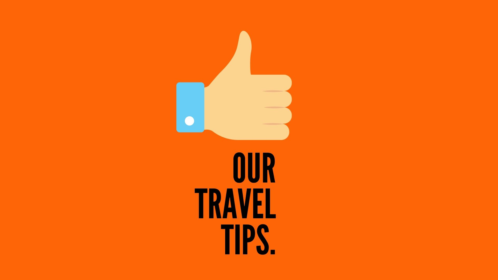 OUR TRAVEL TIPS